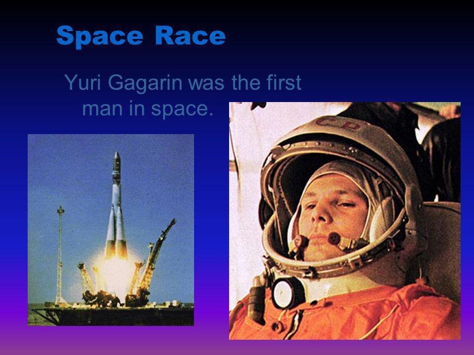 Space Race Yuri Gagarin was the first man in space.