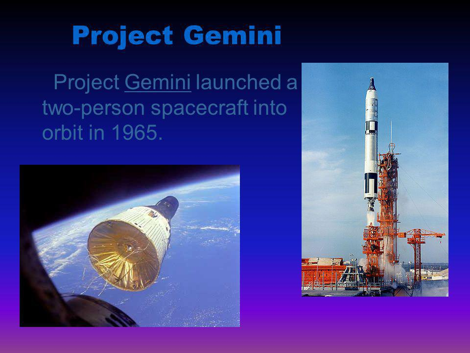 Project Gemini Project Gemini launched a two-person spacecraft into orbit in 1965.