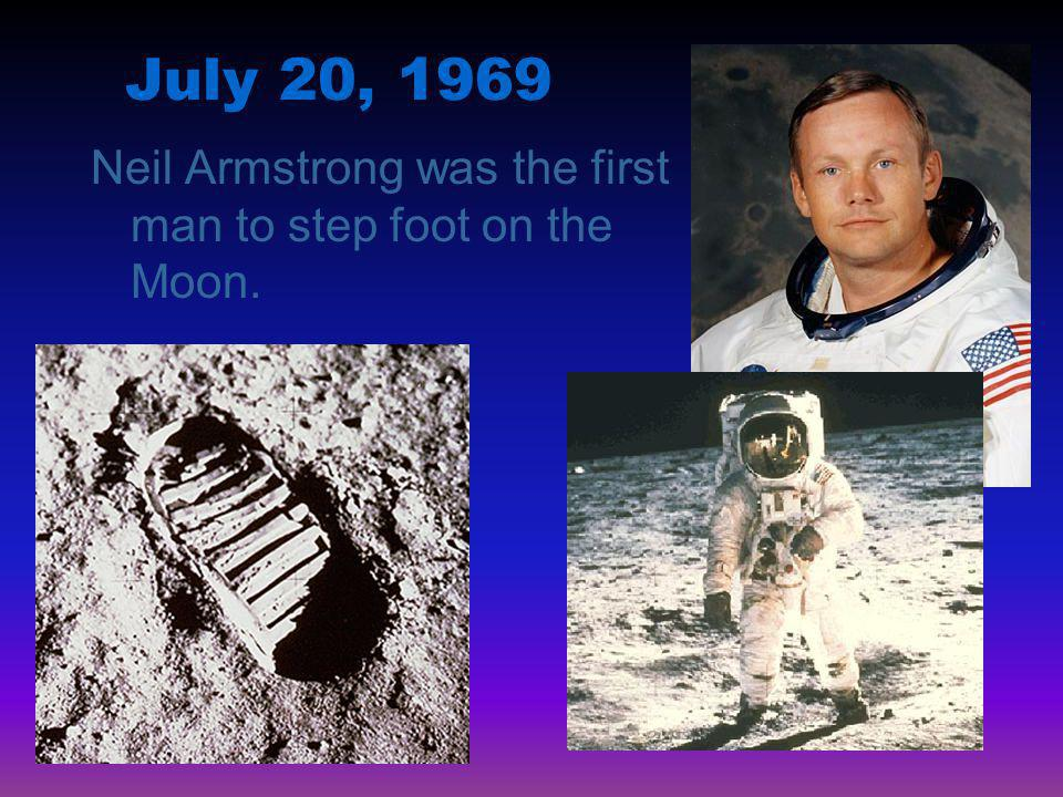 July 20, 1969 Neil Armstrong was the first man to step foot on the Moon.