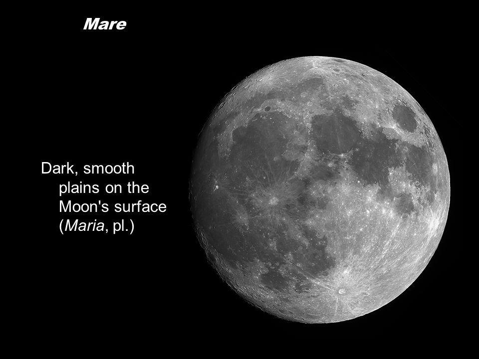 Mare Dark, smooth plains on the Moon s surface (Maria, pl.)