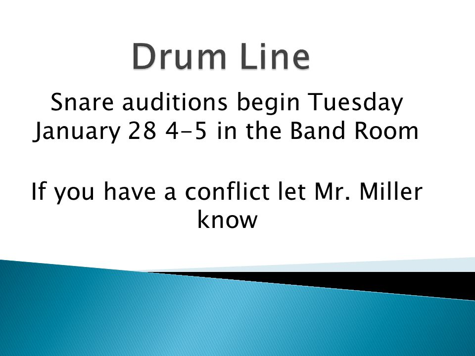 Drum Line Snare auditions begin Tuesday January 28 4-5 in the Band Room.
