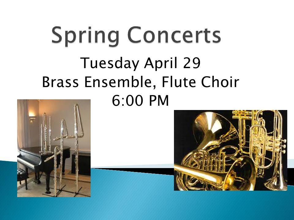 Tuesday April 29 Brass Ensemble, Flute Choir 6:00 PM