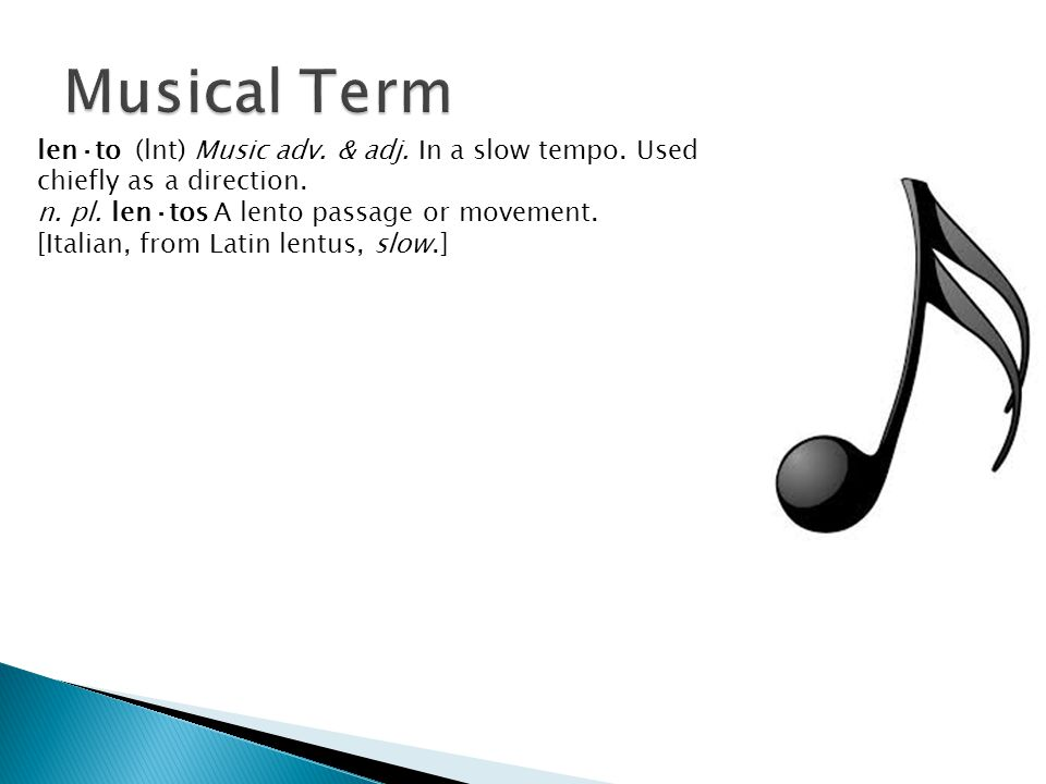 Musical Term len·to (lnt) Music adv. & adj. In a slow tempo. Used chiefly as a direction. n. pl. len·tos A lento passage or movement.