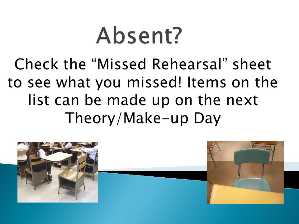 Absent. Check the Missed Rehearsal sheet to see what you missed.