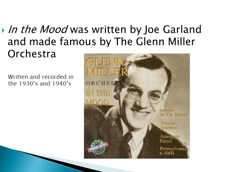 In the Mood was written by Joe Garland and made famous by The Glenn Miller Orchestra