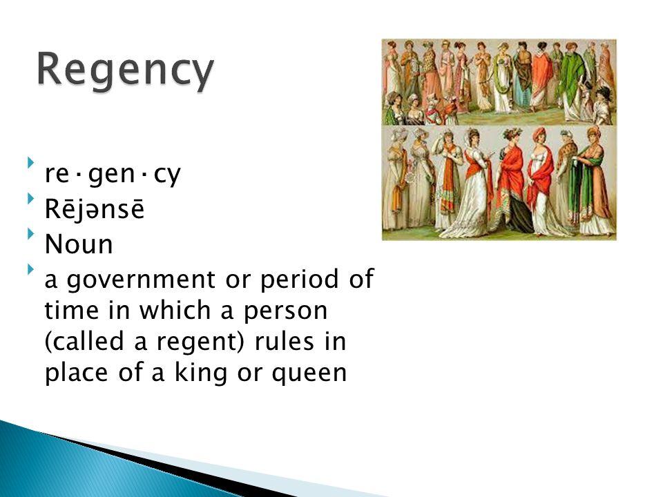 Regency re·gen·cy Rējənsē Noun