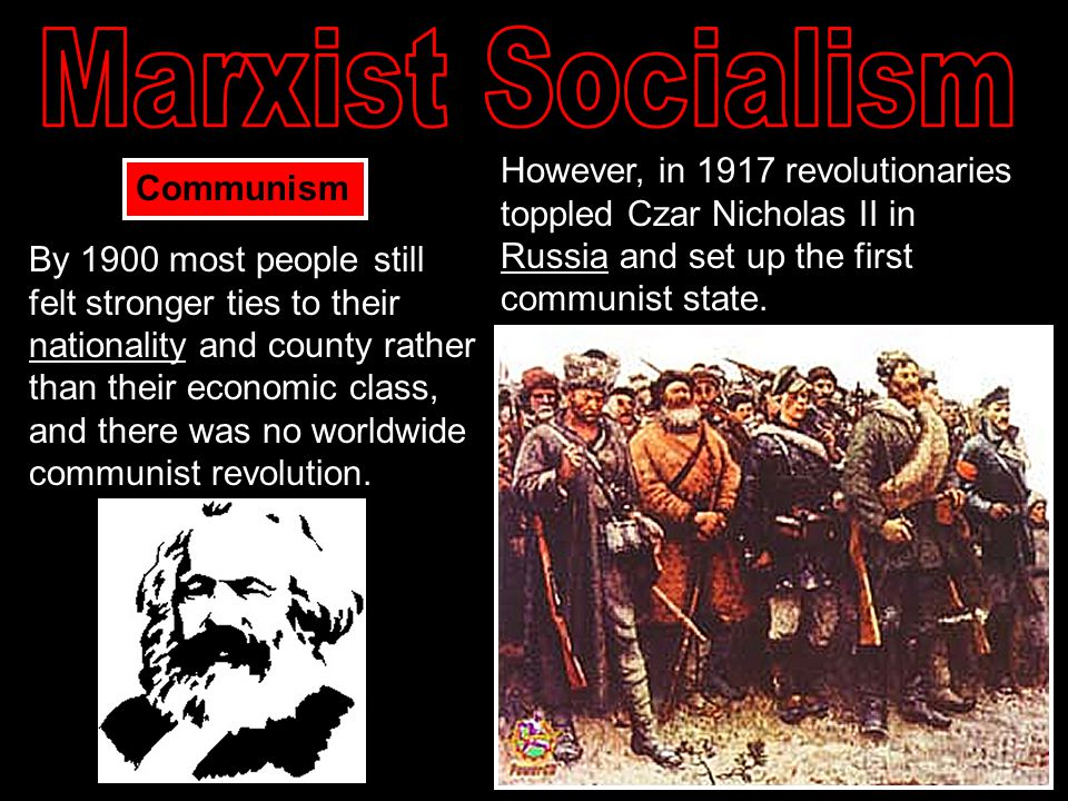 Marxist Socialism However, in 1917 revolutionaries toppled Czar Nicholas II in Russia and set up the first communist state.