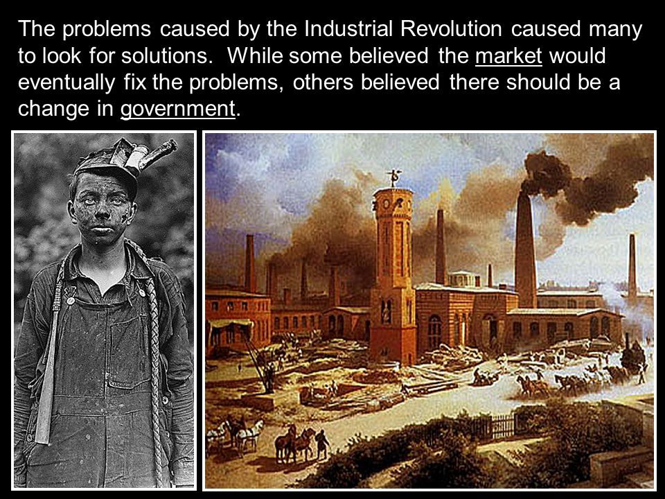 The problems caused by the Industrial Revolution caused many to look for solutions.