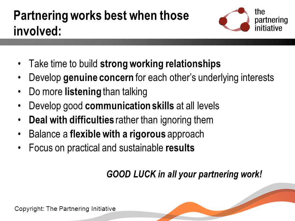 Partnering works best when those involved: