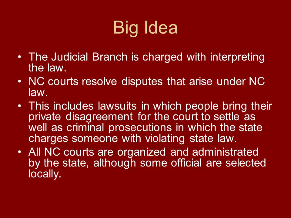 Big Idea The Judicial Branch is charged with interpreting the law.