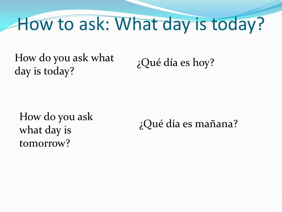 How to ask: What day is today