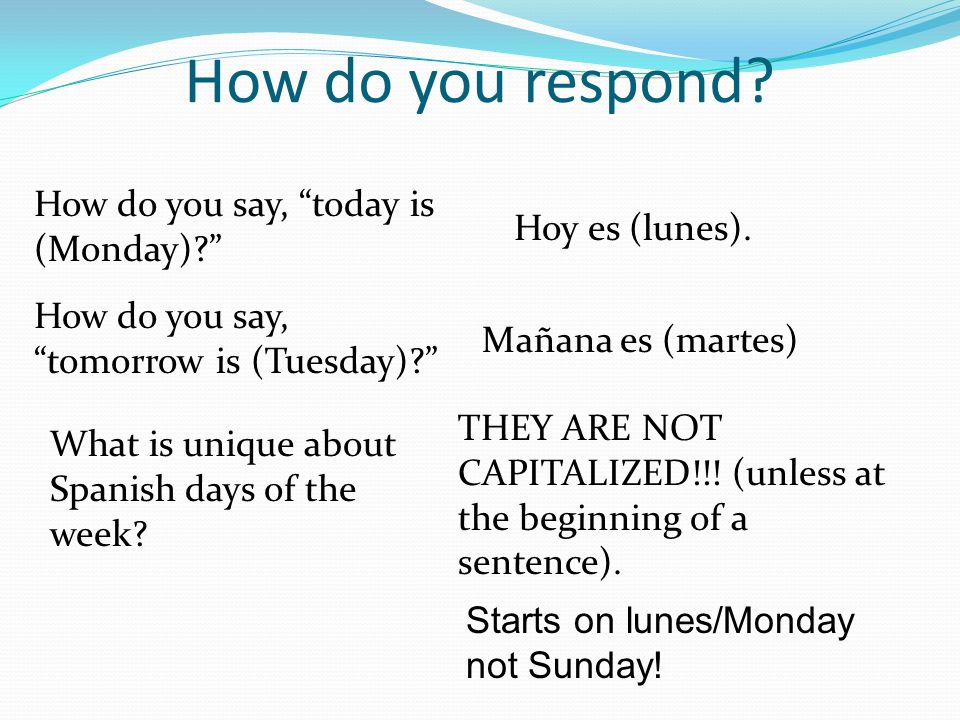 How do you respond How do you say, today is (Monday)