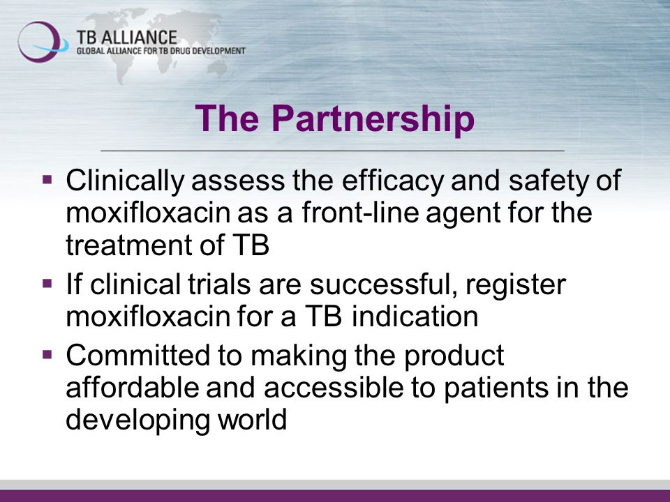 The Partnership Clinically assess the efficacy and safety of moxifloxacin as a front-line agent for the treatment of TB.