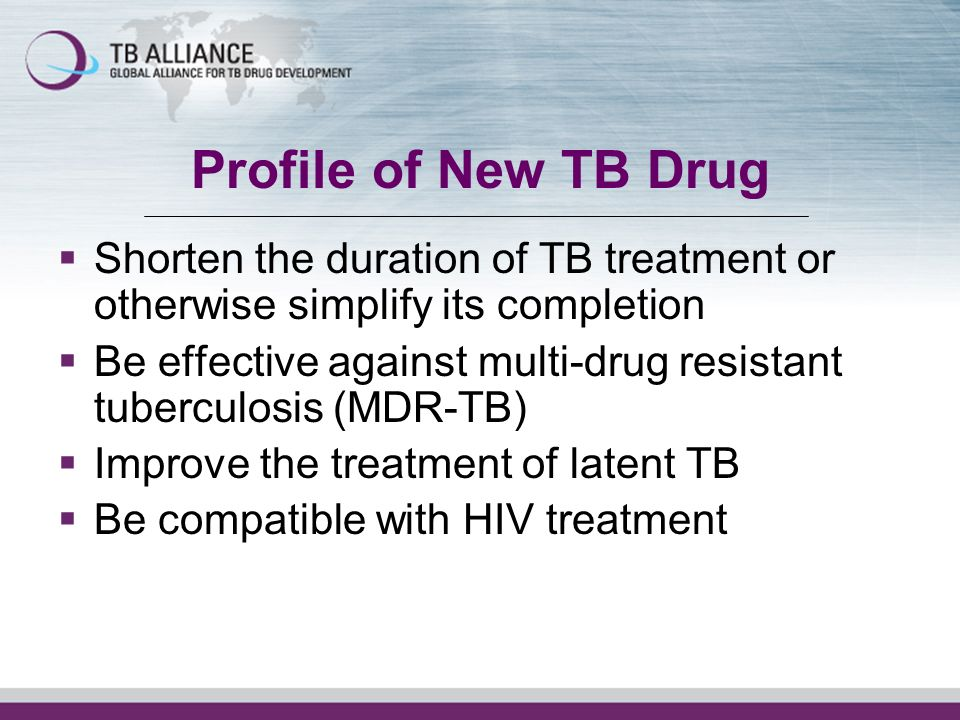 Profile of New TB DrugShorten the duration of TB treatment or otherwise simplify its completion.