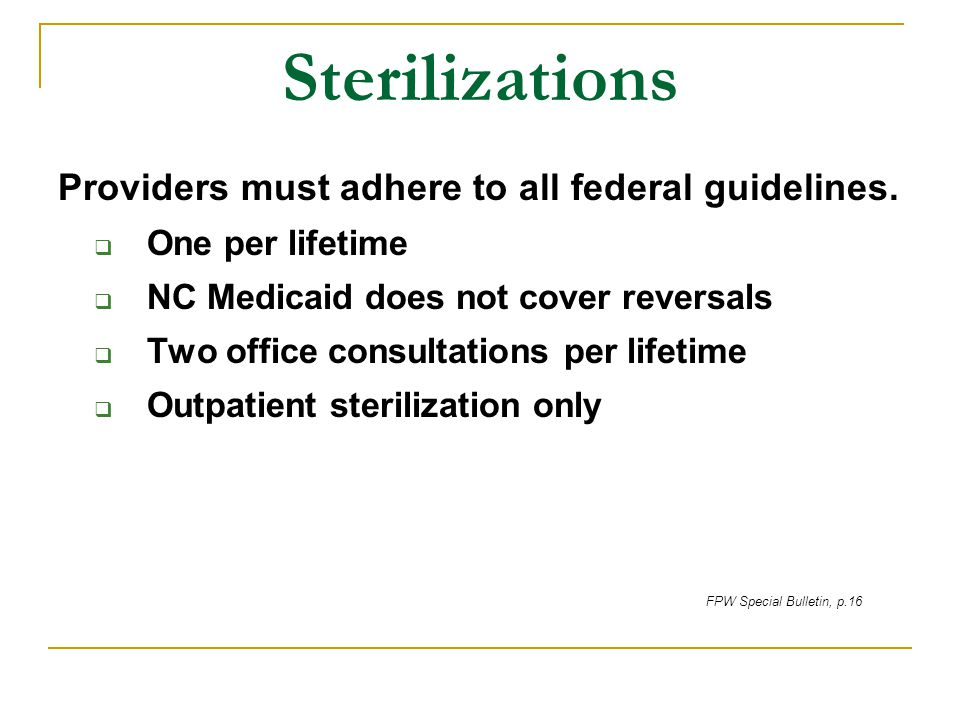 Sterilizations Providers must adhere to all federal guidelines.