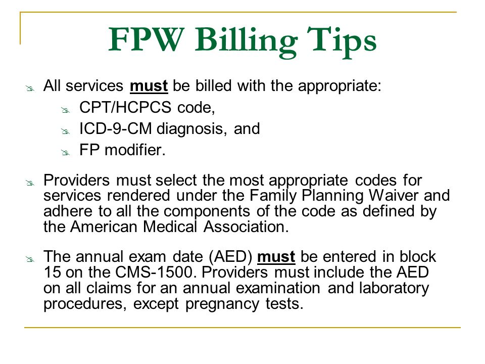FPW Billing Tips All services must be billed with the appropriate: