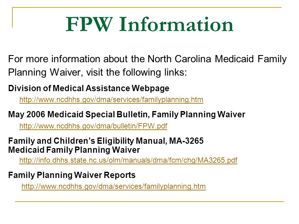 FPW Information For more information about the North Carolina Medicaid Family. Planning Waiver, visit the following links: