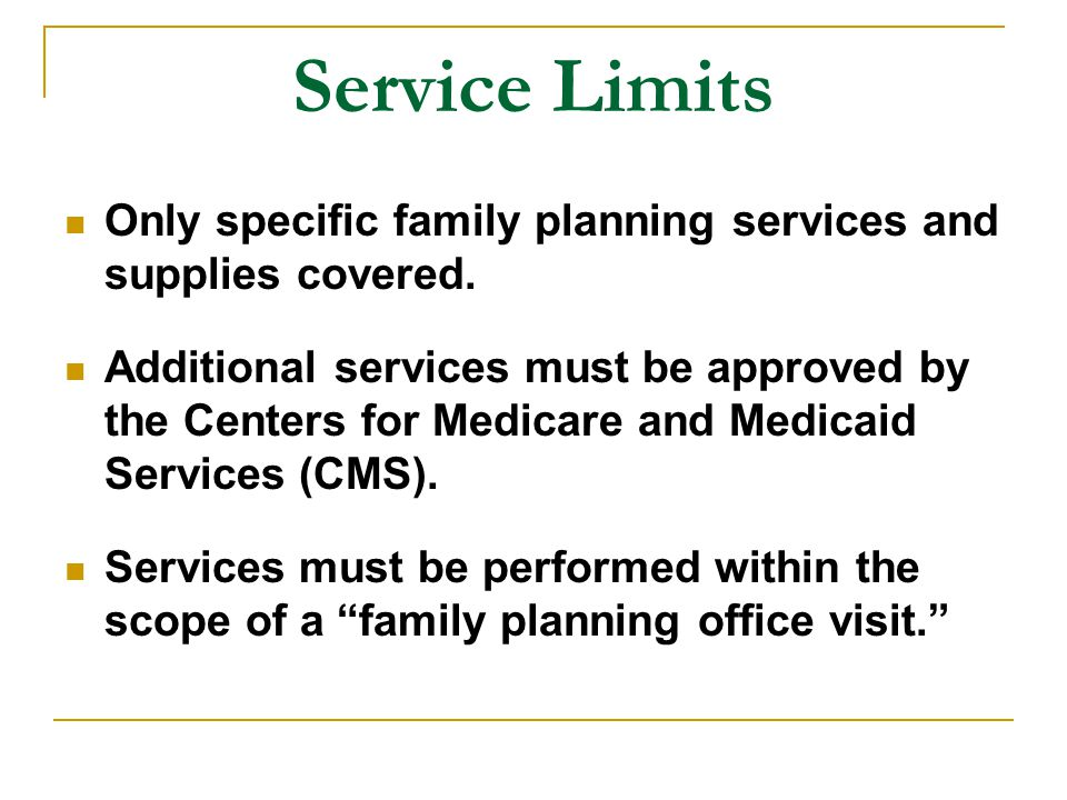 Service Limits Only specific family planning services and supplies covered.