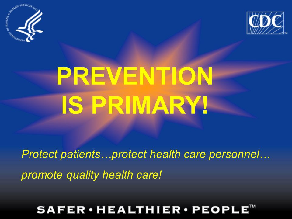 PREVENTION IS PRIMARY! Protect patients…protect health care personnel…