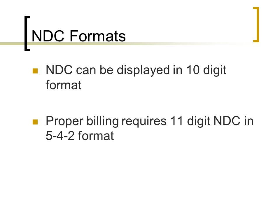 NDC Formats NDC can be displayed in 10 digit format