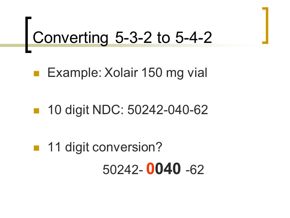 Converting 5-3-2 to 5-4-2 Example: Xolair 150 mg vial