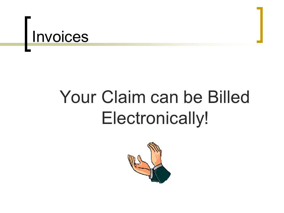 Your Claim can be Billed Electronically!