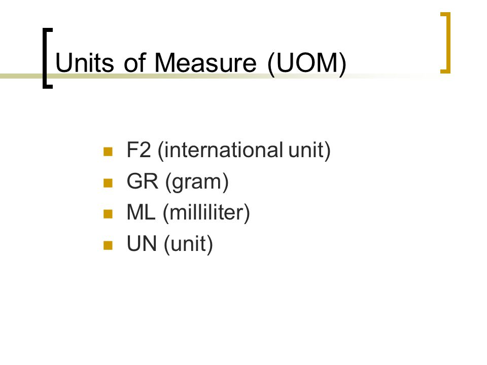 Units of Measure (UOM) F2 (international unit) GR (gram)