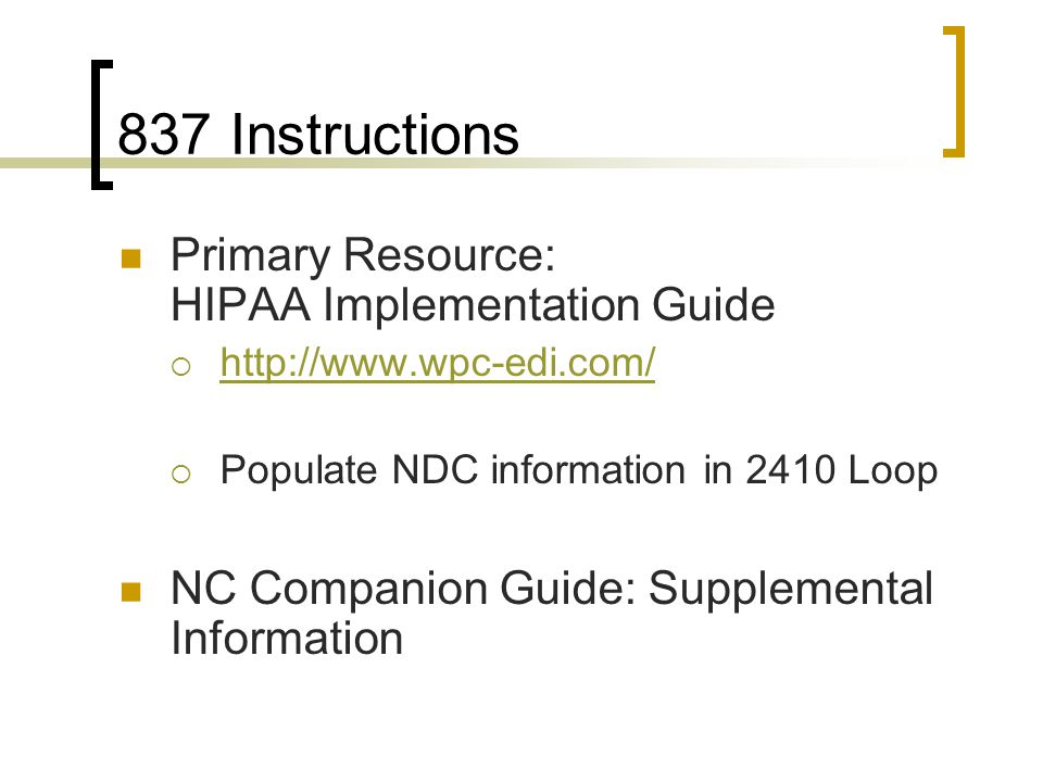 837 Instructions Primary Resource: HIPAA Implementation Guide