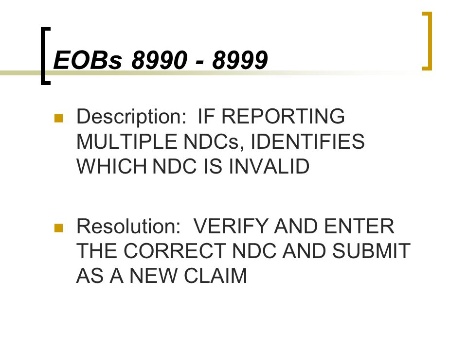 EOBs 8990 - 8999 Description: IF REPORTING MULTIPLE NDCs, IDENTIFIES WHICH NDC IS INVALID.