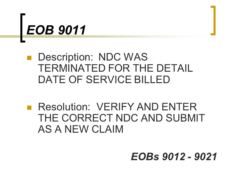 EOB 9011 Description: NDC WAS TERMINATED FOR THE DETAIL DATE OF SERVICE BILLED.