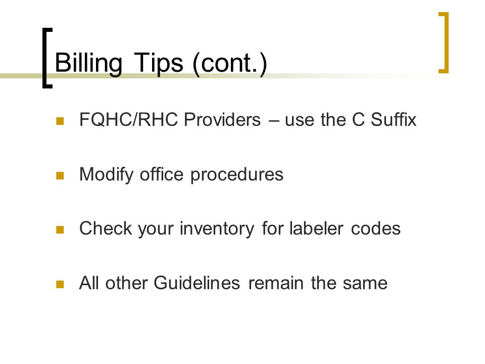 Billing Tips (cont.) FQHC/RHC Providers – use the C Suffix