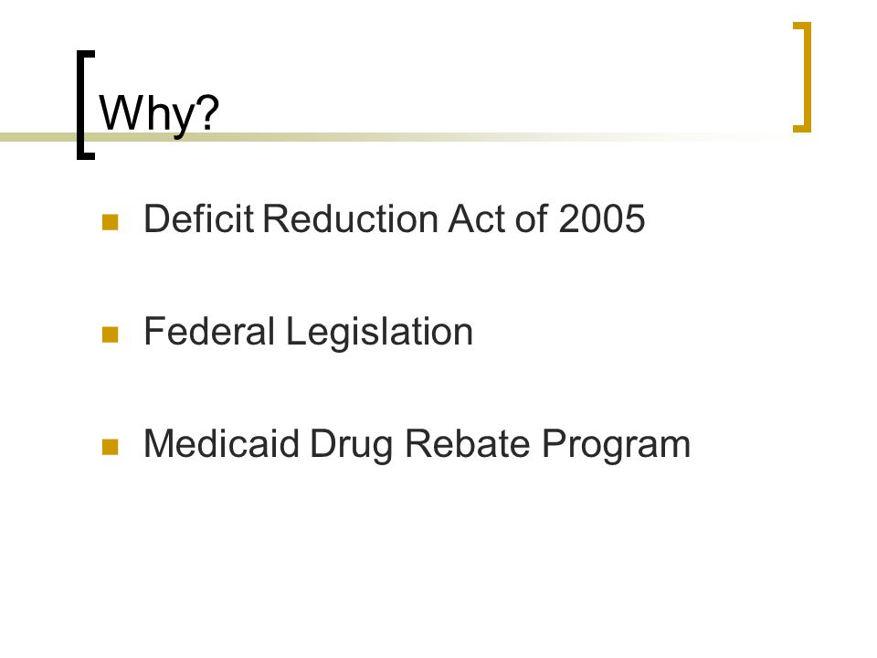 Why Deficit Reduction Act of 2005 Federal Legislation