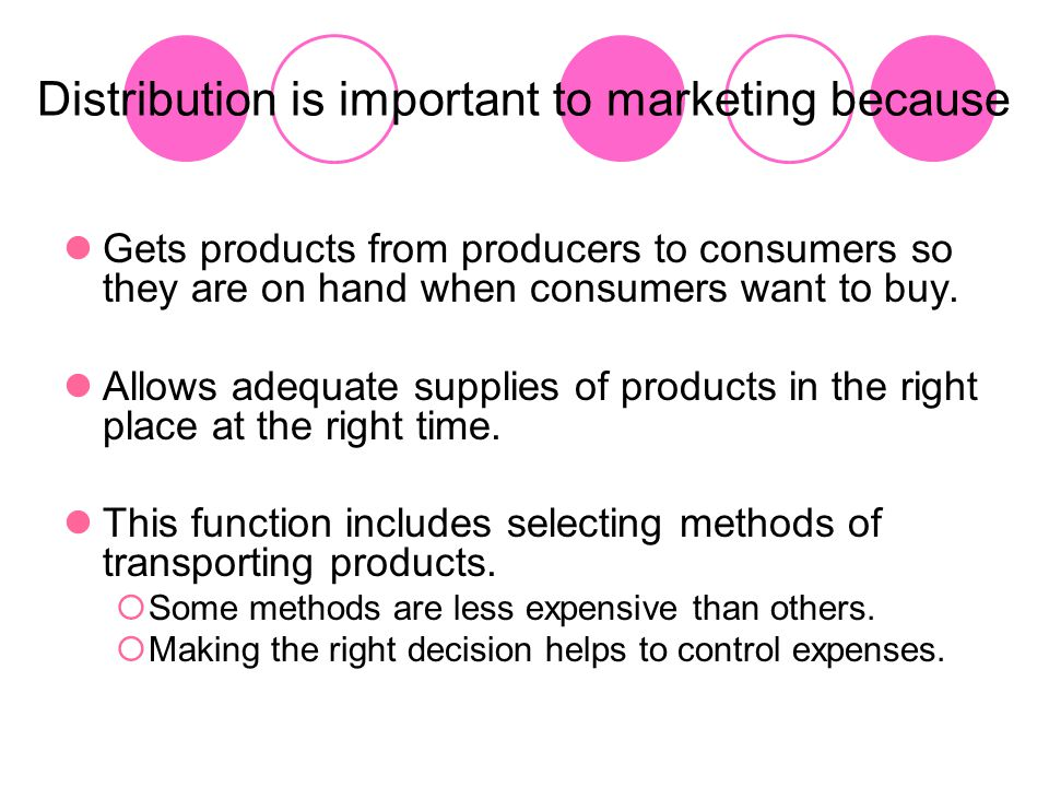 Distribution is important to marketing because