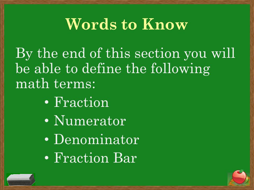 Words to Know By the end of this section you will be able to define the following math terms: Fraction.