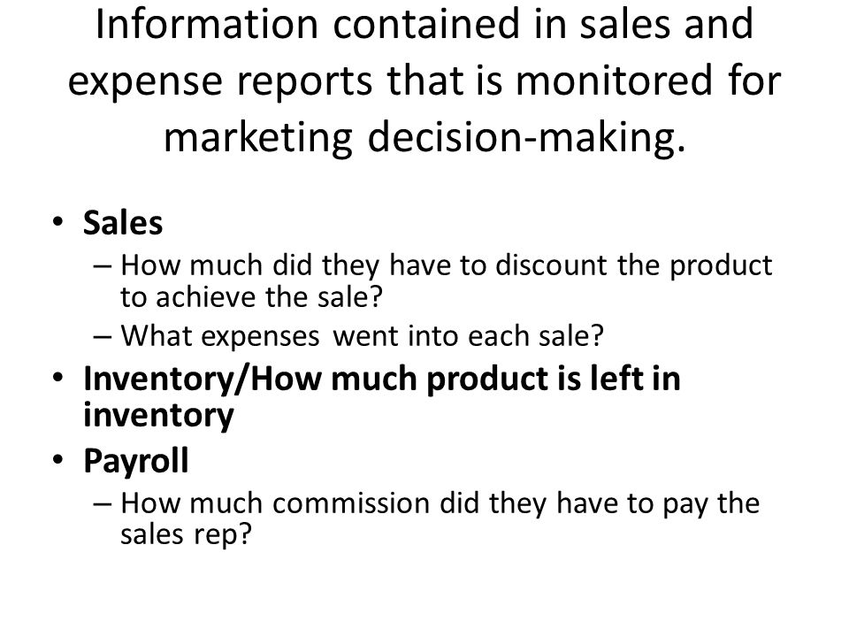 Information contained in sales and expense reports that is monitored for marketing decision-making.