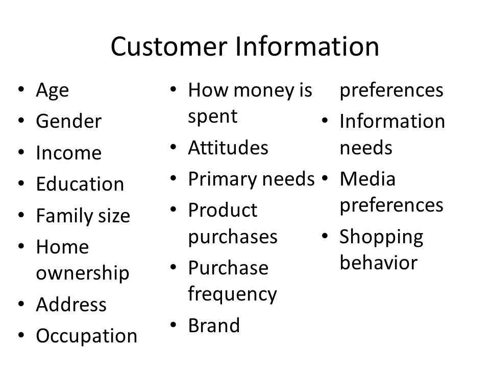 Customer Information Age Brand preferences How money is spent Gender