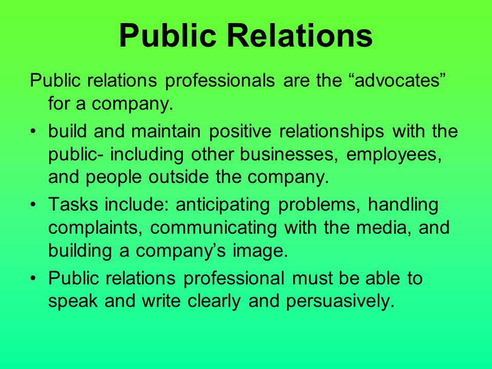 Public Relations Public relations professionals are the advocates for a company.