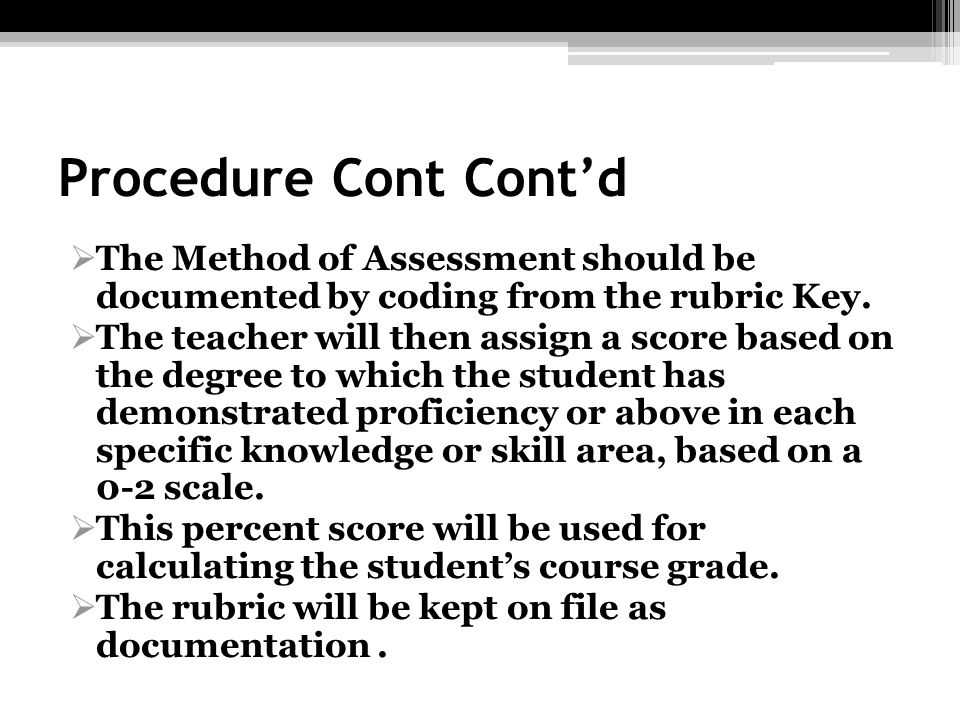Procedure Cont Cont'dThe Method of Assessment should be documented by coding from the rubric Key.