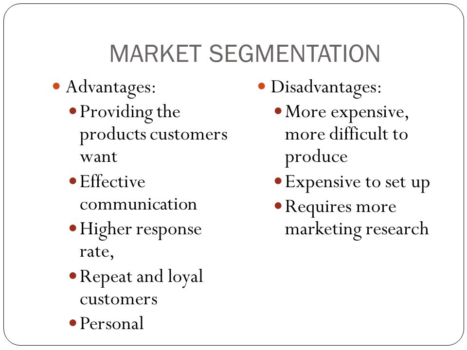 MARKET SEGMENTATION Advantages: Providing the products customers want