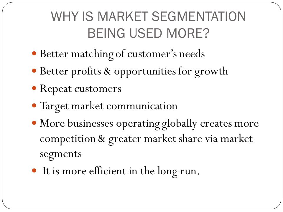 WHY IS MARKET SEGMENTATION BEING USED MORE
