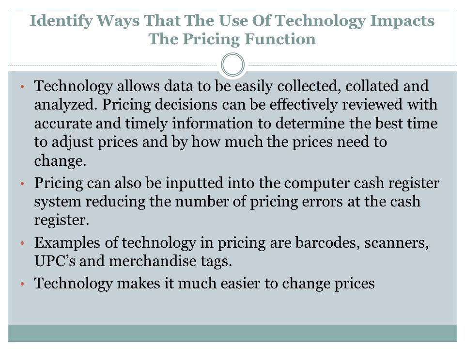 Identify Ways That The Use Of Technology Impacts The Pricing Function