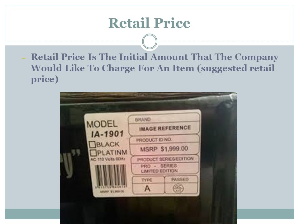 Retail Price Retail Price Is The Initial Amount That The Company Would Like To Charge For An Item (suggested retail price)