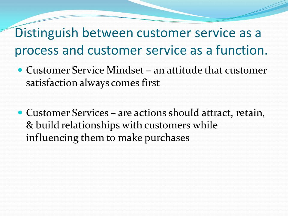 Distinguish between customer service as a process and customer service as a function.