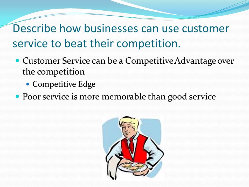 Describe how businesses can use customer service to beat their competition.