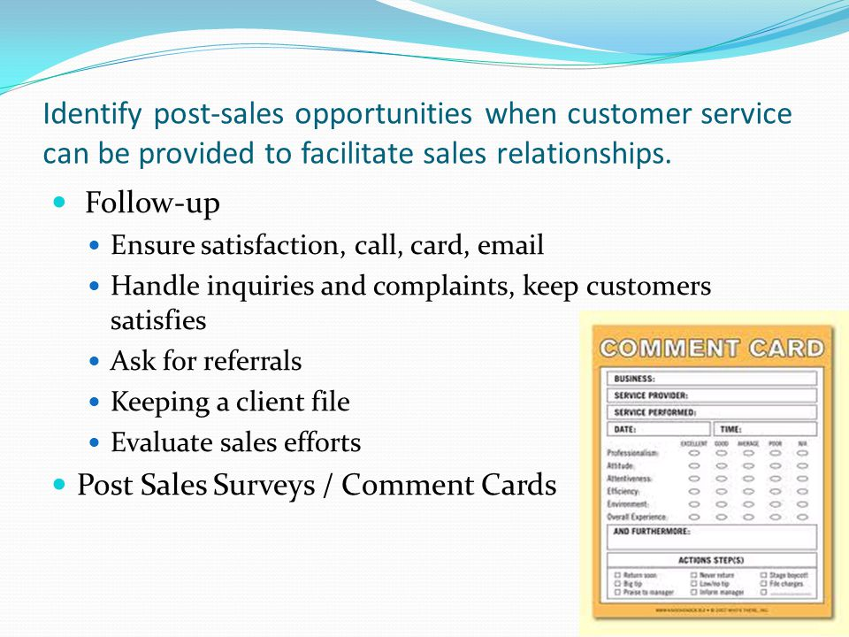 Identify post-sales opportunities when customer service can be provided to facilitate sales relationships.