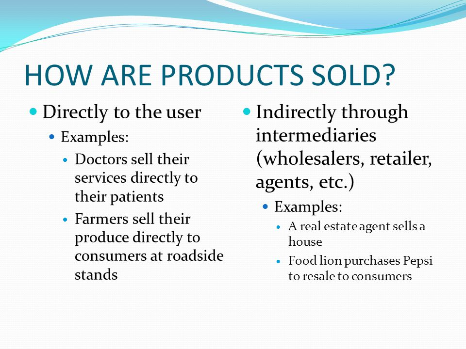 HOW ARE PRODUCTS SOLD Directly to the user