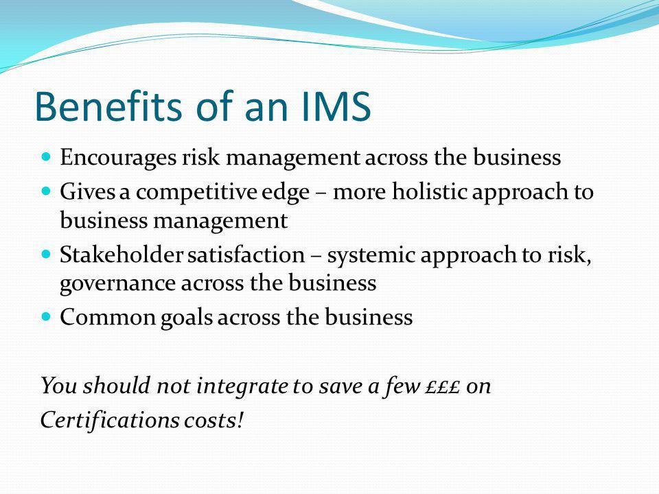 Benefits of an IMS Encourages risk management across the business