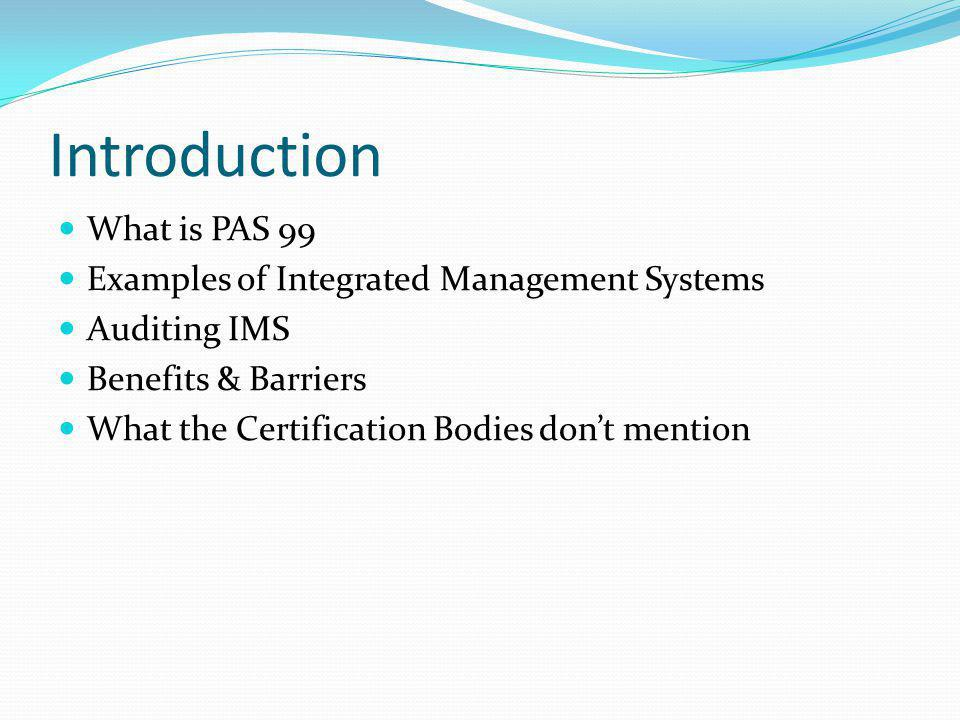 Introduction What is PAS 99 Examples of Integrated Management Systems