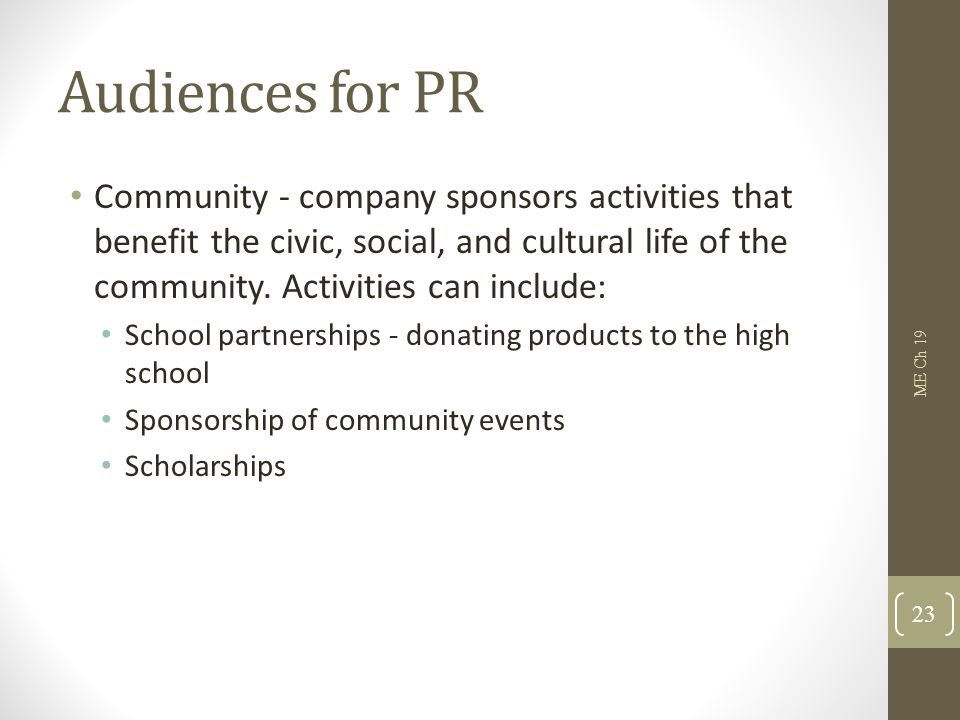 Audiences for PR Community - company sponsors activities that benefit the civic, social, and cultural life of the community. Activities can include: