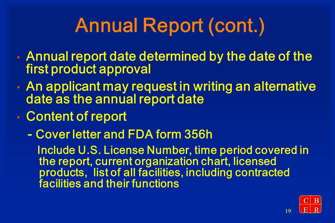 Annual Report (cont.) Annual report date determined by the date of the first product approval.